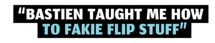 MEET THE MAKERS PULLQUOTE Matt Bublitz Thrasher Interview Bastien Taught me how to fakie flip stuff PULLQUOTE 1