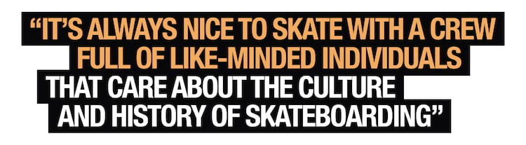 Thrasher Sabotage PTW John Shanahan It's always nice to skate with a crew full of like-minded individuals that care about the culture and history of skateboarding