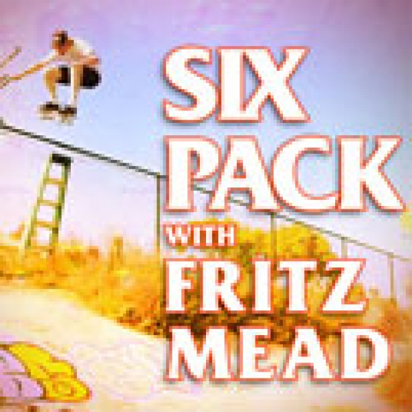 Six Pack with Fritz Mead