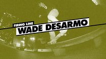 Firing Line: Wade Desarmo
