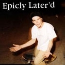 Epicly Later'd: Josh Kalis Part 5