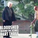 Blood Shed: Behind The Scenes Part 3