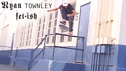 "Ryan Townley's ""Fetish"" Part"