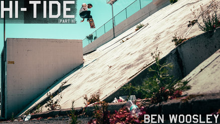 "Ben Woosley's ""Hi-Tide"" Part"