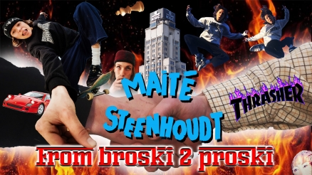 "Maite Steenhoudt's ""From Broski 2 Proski"" Part"