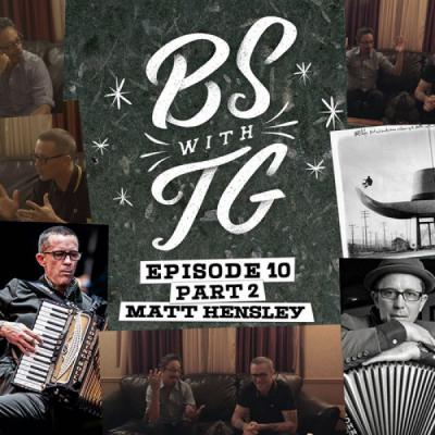 BS with TG: Matt Hensley Part 2