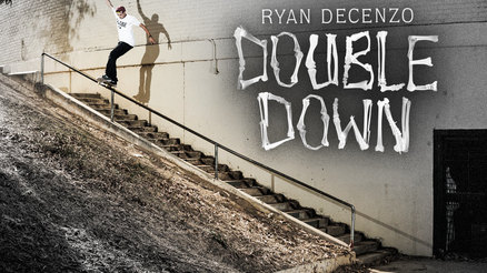 "Ryan Decenzo's ""Double Down"" Part"