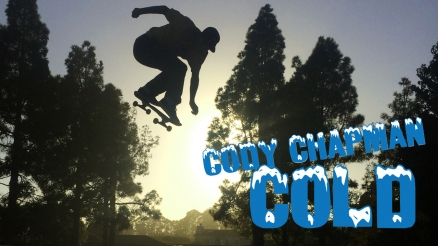 "Cody Chapman's ""Cold"" Part"