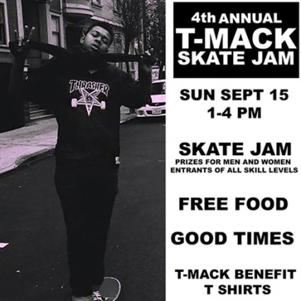 <span class='eventDate'>September 15, 2019</span><style>.eventDate {font-size:14px;color:rgb(150,150,150);font-weight:bold;}</style><br />4th Annual T-Mack Skate Jam
