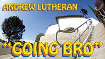 "Andrew Lutheran's ""Going Bro"" Part"