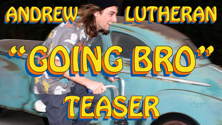 "Andrew Lutheran's ""Going Bro"" Teaser"