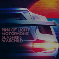 Pins of Light x Motorhome x Slashers x Warchild