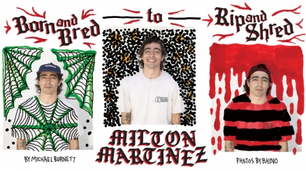 Milton Martinez: Born and Bred to Rip and Shred
