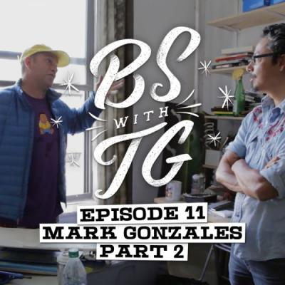 BS with TG: Mark Gonzales Part 2
