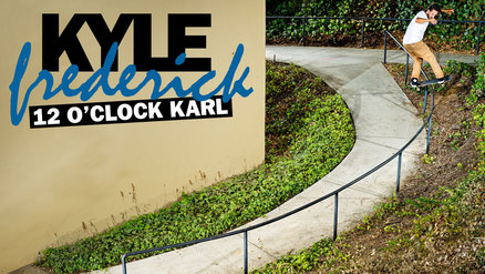 "Kyle Frederick's ""12 O'Clock Karl"" Part"