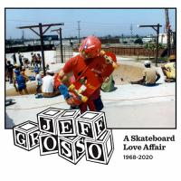 Jeff Grosso: A Skateboard Love Affair 1968–2020