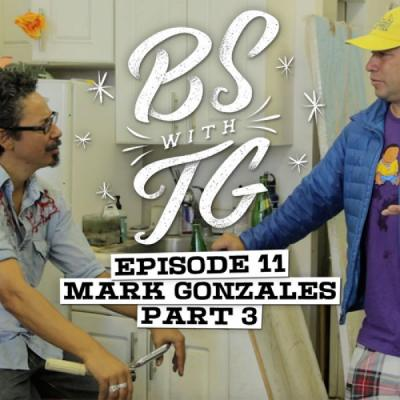 BS with TG: Mark Gonzales Part 3