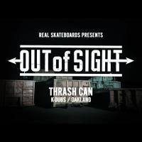 REAL Skateboards presents Out of Sight: Thrash Can